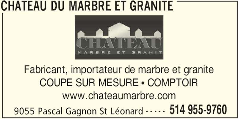 Château Du Marbre Et Granite (514-955-9760) - Annonce illustrée======= - CHATEAU DU MARBRE ET GRANITE 9055 Pascal Gagnon St Léonard 514 955-9760- - - - - Fabricant, importateur de marbre et granite COUPE SUR MESURE π COMPTOIR www.chateaumarbre.com