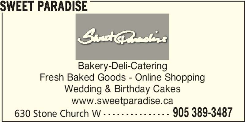 Sweet Paradise (905-389-3487) - Display Ad - Bakery-Deli-Catering Fresh Baked Goods - Online Shopping Wedding & Birthday Cakes www.sweetparadise.ca 630 Stone Church W - - - - - - - - - - - - - - - 905 389-3487 SWEET PARADISE