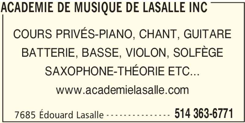 Académie De Musique De LaSalle Inc (514-363-6771) - Annonce illustrée======= - BATTERIE, BASSE, VIOLON, SOLFÈGE SAXOPHONE-THÉORIE ETC... www.academielasalle.com ACADEMIE DE MUSIQUE DE LASALLE INC 7685 Édouard Lasalle 514 363-6771- - - - - - - - - - - - - - - COURS PRIVÉS-PIANO, CHANT, GUITARE