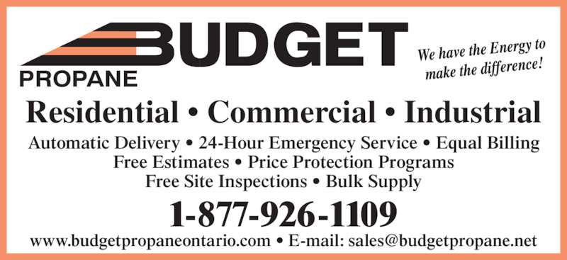 Budget Propane (705-687-5608) - Display Ad - Residential • Commercial • Industrial Automatic Delivery • 24-Hour Emergency Service • Equal Billing Free Estimates • Price Protection Programs Free Site Inspections • Bulk Supply PROPANE 1-877-926-1109