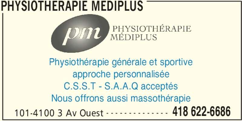 Physiothérapie Médiplus (418-622-6686) - Annonce illustrée======= - PHYSIOTHERAPIE MEDIPLUS 101-4100 3 Av Ouest 418 622-6686- - - - - - - - - - - - - - Physiothérapie générale et sportive approche personnalisée C.S.S.T - S.A.A.Q acceptés Nous offrons aussi massothérapie