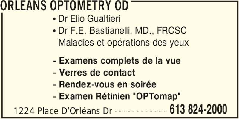 """Orleans Optometry (613-824-2000) - Annonce illustrée======= - ORLEANS OPTOMETRY OD 1224 Place D'Orléans Dr 613 824-2000- - - - - - - - - - - - π Dr Elio Gualtieri - Examens complets de la vue - Verres de contact - Rendez-vous en soirée - Examen Rétinien """"OPTomap"""" π Dr F.E. Bastianelli, MD., FRCSC   Maladies et opérations des yeux"""