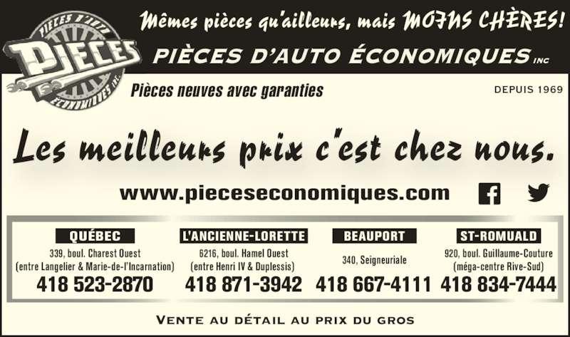 Pièces d'Auto Economiques Inc (418-523-2870) - Annonce illustrée======= - PIÈCES D'AUTO ÉCONOMIQUES inc DEPUIS 1969Pièces neuves avec garanties Vente au détail au prix du gros Mêmes pièces qu'ailleurs, mais MOINS CHÈRES! Les meilleurs prix c'est chez nous. 418 523-2870 339, boul. Charest Ouest (entre Langelier & Marie-de-l'Incarnation) QUÉBEC 418 871-3942 6216, boul. Hamel Ouest (entre Henri IV & Duplessis)  418 667-4111 340, Seigneuriale BEAUPORT 418 834-7444 920, boul. Guillaume-Couture (méga-centre Rive-Sud) ST-ROMUALD L'ANCIENNE-LORETTE www.pieceseconomiques.com