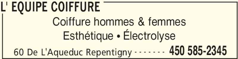 L' Équipe Coiffure (450-585-2345) - Annonce illustrée======= - L' EQUIPE COIFFURE 60 De L'Aqueduc Repentigny 450 585-2345- - - - - - - Coiffure hommes & femmes Esthétique • Électrolyse