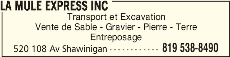 La Mule Express Inc (819-538-8490) - Annonce illustrée======= - Vente de Sable - Gravier - Pierre - Terre Entreposage LA MULE EXPRESS INC 520 108 Av Shawinigan - - - - - - - - - - - - 819 538-8490 Transport et Excavation