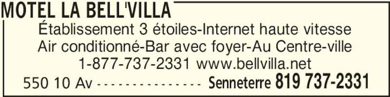 Motel La Bell'Villa (819-737-2331) - Annonce illustrée======= - Établissement 3 étoiles-Internet haute vitesse Air conditionné-Bar avec foyer-Au Centre-ville 1-877-737-2331 www.bellvilla.net MOTEL LA BELL'VILLA 550 10 Av - - - - - - - - - - - - - - - Senneterre 819 737-2331