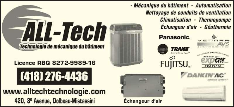 All -Tech (418-276-4436) - Annonce illustrée======= - Climatisation  -  Thermopompe Échangeur d'air  -  Géothermie www.alltechtechnologie.com Licence RBQ 8272-9989-16 420, 8e Avenue, Dolbeau-Mistassini Échangeur d'air  - Mécanique du bâtiment  -  Automatisation Nettoyage de conduits de ventilation