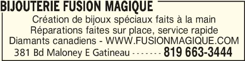 Bijouterie Fusion Magique (819-663-3444) - Annonce illustrée======= - BIJOUTERIE FUSION MAGIQUE 381 Bd Maloney E Gatineau - - - - - - - 819 663-3444 Création de bijoux spéciaux faits à la main Réparations faites sur place, service rapide Diamants canadiens - WWW.FUSIONMAGIQUE.COM