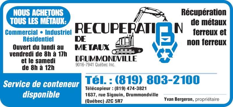 Récupération De Métaux BV (819-474-3820) - Annonce illustrée======= - Service de conteneur disponible (819) 803-2100 Télécopieur : (819) 474-3821 1637, rue Sigouin, Drummondville (Québec) J2C 5R7 Yvan Bergeron, propriétaire 9016-7941 Québec Inc.