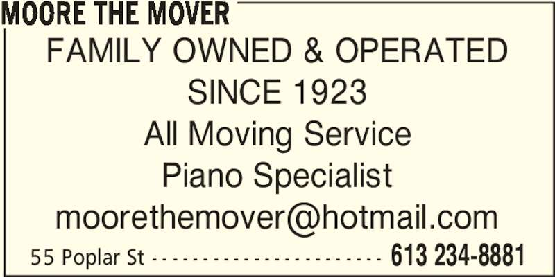Moore The Mover (613-234-8881) - Display Ad - MOORE THE MOVER FAMILY OWNED & OPERATED SINCE 1923 All Moving Service Piano Specialist 55 Poplar St - - - - - - - - - - - - - - - - - - - - - - - 613 234-8881