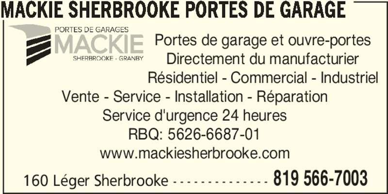 Mackie Sherbrooke Portes de Garage (819-566-7003) - Annonce illustrée======= - 160 Léger Sherbrooke - - - - - - - - - - - - - - 819 566-7003 MACKIE SHERBROOKE PORTES DE GARAGE Portes de garage et ouvre-portes Directement du manufacturier Résidentiel - Commercial - Industriel Vente - Service - Installation - Réparation Service d'urgence 24 heures RBQ: 5626-6687-01 www.mackiesherbrooke.com