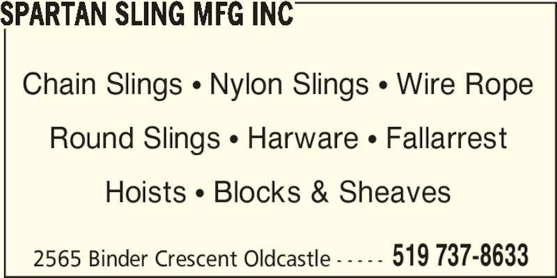 Spartan Sling MFG Inc (519-737-8633) - Display Ad - SPARTAN SLING MFG INC 2565 Binder Crescent Oldcastle - - - - - 519 737-8633 Chain Slings π Nylon Slings π Wire Rope Round Slings π Harware π Fallarrest Hoists π Blocks & Sheaves