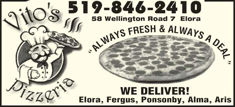 "Vito's Pizza (5198462410) - Display Ad - 58 Wellington Road 7  Elora ""A LW AYS  FRESH & ALWAYS A DEAL"" WE DELIVER! Elora, Fergus, Ponsonby, Alma, Aris"