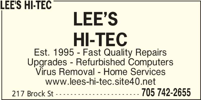 Lee's Hi-Tec (705-742-2655) - Display Ad - Est. 1995 - Fast Quality Repairs Upgrades - Refurbished Computers Virus Removal - Home Services www.lees-hi-tec.site40.net 217 Brock St - - - - - - - - - - - - - - - - - - - - - - - 705 742-2655 LEE'S HI-TEC