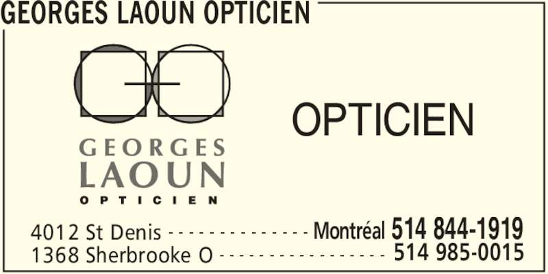 Georges Laoun Opticien (514-844-1919) - Annonce illustrée======= - GEORGES LAOUN OPTICIEN 4012 St Denis Montréal 514 844-1919- - - - - - - - - - - - - - 1368 Sherbrooke O 514 985-0015- - - - - - - - - - - - - - - - - OPTICIEN