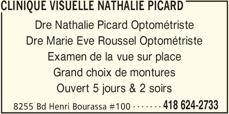 Clinique Visuelle Nathalie Picard (418-624-2733) - Annonce illustrée======= - CLINIQUE VISUELLE NATHALIE PICARD 8255 Bd Henri Bourassa #100 418 624-2733- - - - - - - Dre Nathalie Picard Optométriste Dre Marie Eve Roussel Optométriste Examen de la vue sur place Grand choix de montures Ouvert 5 jours & 2 soirs