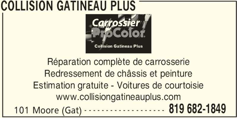 Collision Gatineau Plus (819-682-1849) - Annonce illustrée======= - COLLISION GATINEAU PLUS 101 Moore (Gat) 819 682-1849- - - - - - - - - - - - - - - - - - - Réparation complète de carrosserie Redressement de châssis et peinture Estimation gratuite - Voitures de courtoisie www.collisiongatineauplus.com Collision Gatineau Plus