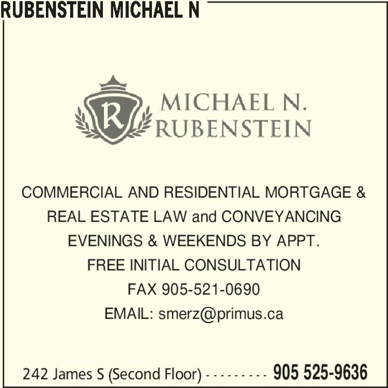 Rubenstein Michael N (905-525-9636) - Display Ad - COMMERCIAL AND RESIDENTIAL MORTGAGE & REAL ESTATE LAW and CONVEYANCING EVENINGS & WEEKENDS BY APPT. FREE INITIAL CONSULTATION FAX 905-521-0690 RUBENSTEIN MICHAEL N 242 James S (Second Floor) - - - - - - - - - 905 525-9636