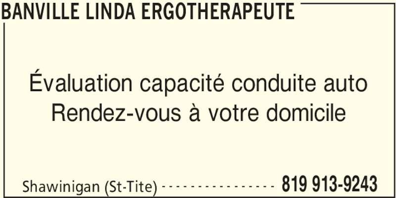 Ergothérapeute Linda Banville (819-913-9243) - Annonce illustrée======= - Shawinigan (St-Tite) 819 913-9243- - - - - - - - - - - - - - - - BANVILLE LINDA ERGOTHERAPEUTE Évaluation capacité conduite auto Rendez-vous à votre domicile