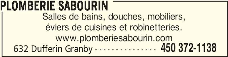 Plomberie Sabourin (450-372-1138) - Display Ad - 632 Dufferin Granby - - - - - - - - - - - - - - - 450 372-1138 Salles de bains, douches, mobiliers, éviers de cuisines et robinetteries. www.plomberiesabourin.com PLOMBERIE SABOURIN