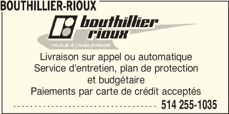Bouthillier-Rioux (514-255-1035) - Annonce illustrée======= - - - - - - - - - - - - - - - - - - - - - - - - - - - - - - - - - - - 514 255-1035 BOUTHILLIER-RIOUX Livraison sur appel ou automatique Service d'entretien, plan de protection et budgétaire Paiements par carte de crédit acceptés