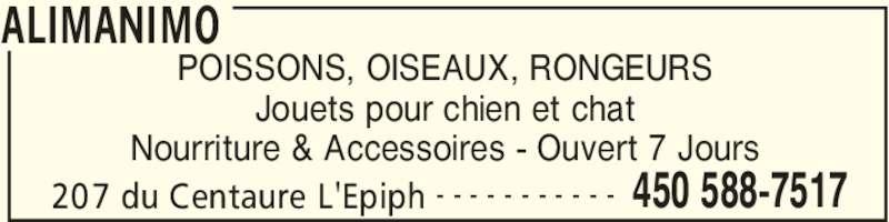 Animalerie Alimanimo (450-588-7517) - Annonce illustrée======= - ALIMANIMO 207 du Centaure L'Epiph 450 588-7517- - - - - - - - - - - POISSONS, OISEAUX, RONGEURS Jouets pour chien et chat Nourriture & Accessoires - Ouvert 7 Jours
