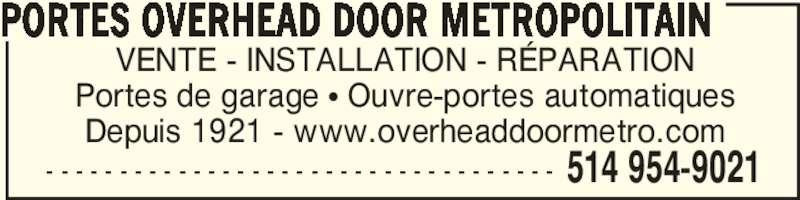 Portes Overhead Door Metropolitain (450-757-9227) - Annonce illustrée======= - VENTE - INSTALLATION - RÉPARATION Portes de garage • Ouvre-portes automatiques Depuis 1921 - www.overheaddoormetro.com PORTES OVERHEAD DOOR METROPOLITAIN 514 954-9021- - - - - - - - - - - - - - - - - - - - - - - - - - - - - - - - - - -