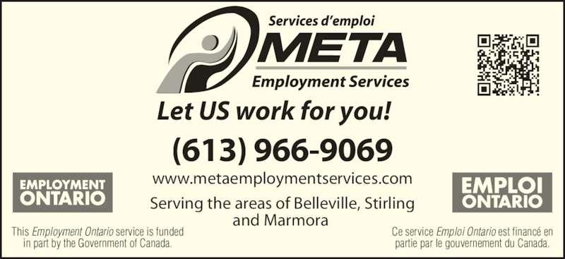 META Employment Services (613-966-9069) - Display Ad - Let US work for you! Serving the areas of Belleville, Stirling and Marmora  Ce service Emploi Ontario est financé en partie par le gouvernement du Canada. This Employment Ontario service is funded in part by the Government of Canada. (613) 966-9069 www.metaemploymentservices.com