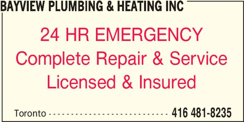 Bayview Plumbing & Heating Inc (416-481-8235) - Display Ad - Toronto - - - - - - - - - - - - - - - - - - - - - - - - - - - 416 481-8235 BAYVIEW PLUMBING & HEATING INC 24 HR EMERGENCY Complete Repair & Service Licensed & Insured