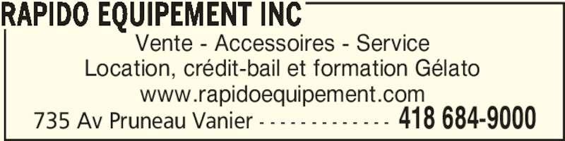 Rapido Equipement Inc (418-684-9000) - Annonce illustrée======= - RAPIDO EQUIPEMENT INC 735 Av Pruneau Vanier - - - - - - - - - - - - - 418 684-9000 Vente - Accessoires - Service Location, crédit-bail et formation Gélato www.rapidoequipement.com