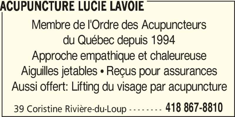 Acupuncture Lucie Lavoie (418-867-8810) - Annonce illustrée======= - ACUPUNCTURE LUCIE LAVOIE Membre de l'Ordre des Acupuncteurs du Québec depuis 1994 Approche empathique et chaleureuse Aiguilles jetables π Reçus pour assurances Aussi offert: Lifting du visage par acupuncture 39 Coristine Rivière-du-Loup - - - - - - - - 418 867-8810