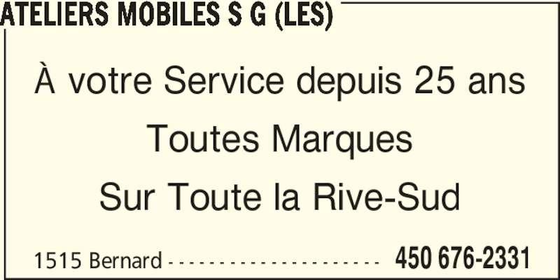 Les Ateliers Mobiles S G (450-676-2331) - Annonce illustrée======= - 1515 Bernard - - - - - - - - - - - - - - - - - - - - - 450 676-2331 ATELIERS MOBILES S G (LES) À votre Service depuis 25 ans Toutes Marques Sur Toute la Rive-Sud