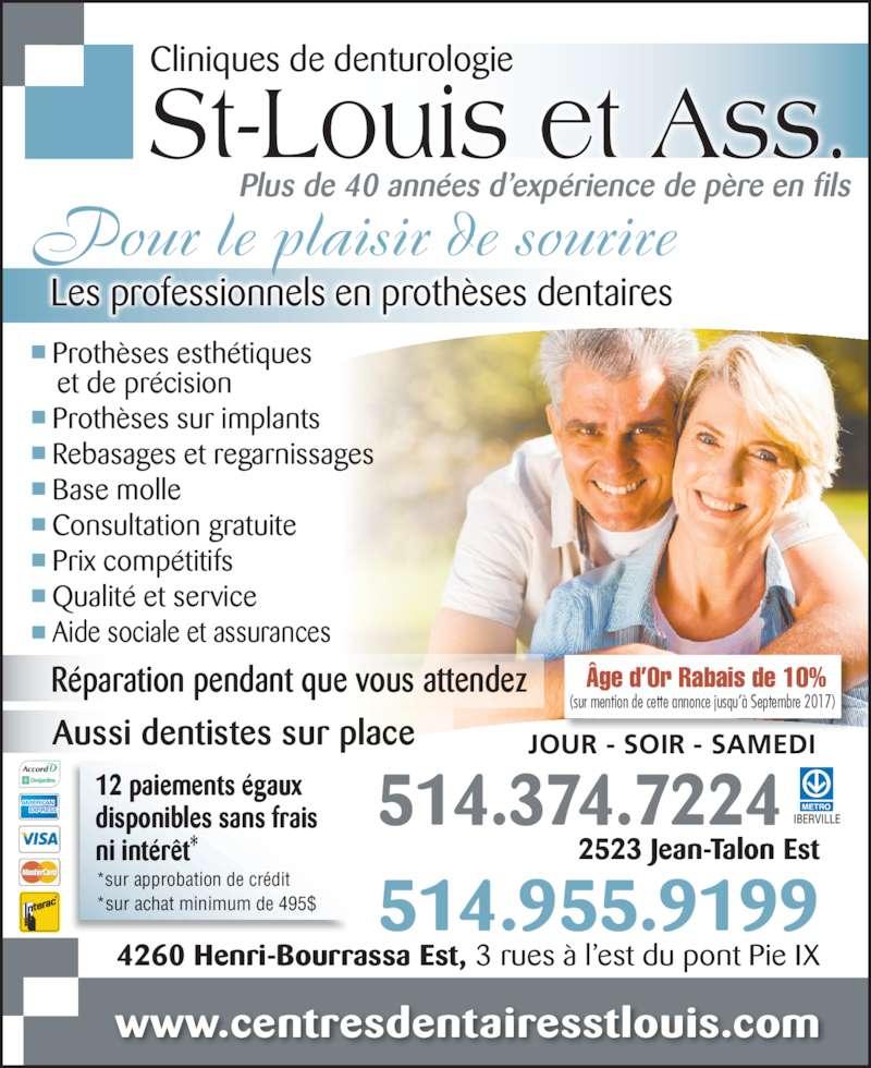 Centres Dentaires St-Louis (514-374-7224) - Annonce illustrée======= - Cliniques de denturologie St-Louis et Ass. www.centresdentairesstlouis.com 514.955.9199 2523 Jean-Talon Est 4260 Henri-Bourrassa Est, 3 rues à l'est du pont Pie IX Plus de 40 années d'expérience de père en fils • Prothèses esthétiques    et de précision • Prothèses sur implants • Rebasages et regarnissages • Base molle • Consultation gratuite • Prix compétitifs • Qualité et service • Aide sociale et assurances 514.374.7224 *sur approbation de crédit *sur achat minimum de 495$ 12 paiements égaux disponibles sans frais ni intérêt* Réparation pendant que vous attendez Aussi dentistes sur place JOUR - SOIR - SAMEDI Les professionnels en prothèses dentaires Pour le plaisir de sourire Âge d'Or Rabais de 10% (sur mention de cette annonce jusqu'à Septembre 2017)