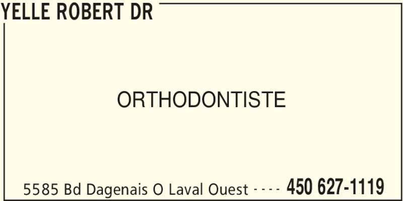 Dr Robert Yelle (450-627-1119) - Annonce illustrée======= - YELLE ROBERT DR 5585 Bd Dagenais O Laval Ouest 450 627-1119- - - - ORTHODONTISTE