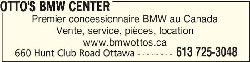 Otto's BMW Center (613-725-3048) - Annonce illustrée======= - 660 Hunt Club Road Ottawa - - - - - - - - 613 725-3048 OTTO'S BMW CENTER Premier concessionnaire BMW au Canada Vente, service, pièces, location www.bmwottos.ca
