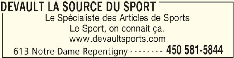 Devault La Source Du Sport (450-581-5844) - Annonce illustrée======= - DEVAULT LA SOURCE DU SPORT 613 Notre-Dame Repentigny 450 581-5844- - - - - - - - Le Spécialiste des Articles de Sports Le Sport, on connait ça. www.devaultsports.com