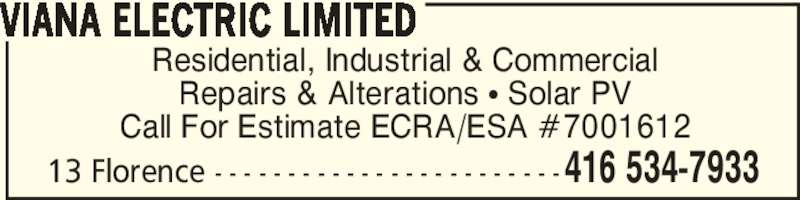 Viana Electric Limited (416-534-7933) - Display Ad - Call For Estimate ECRA/ESA #7001612 VIANA ELECTRIC LIMITED 13 Florence - - - - - - - - - - - - - - - - - - - - - - - -416 534-7933 Residential, Industrial & Commercial Repairs & Alterations π Solar PV