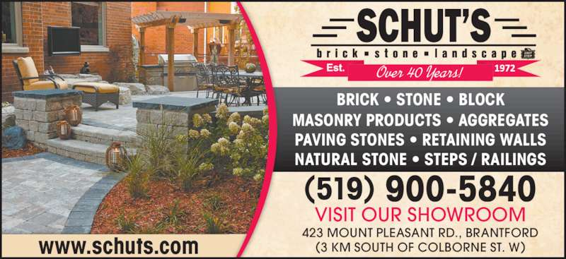 Schut's Brick, Stone & Landscape (519-752-1512) - Display Ad - NATURAL STONE • STEPS / RAILINGS 423 MOUNT PLEASANT RD., BRANTFORD (3 KM SOUTH OF COLBORNE ST. W) VISIT OUR SHOWROOM (519) 900-5840 BRICK • STONE • BLOCK MASONRY PRODUCTS • AGGREGATES PAVING STONES • RETAINING WALLS www.schuts.com