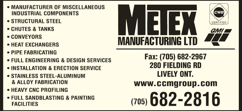 Metex Manufacturing Ltd (705-682-2816) - Display Ad - www.ccmgroup.com Fax: (705) 682-2967 280 FIELDING RD LIVELY ONT.