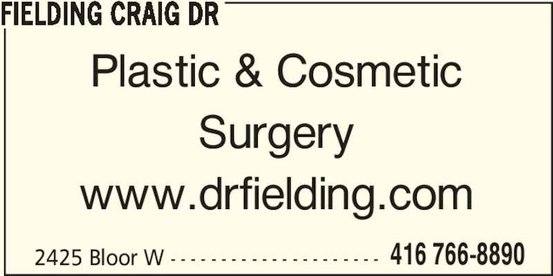 Fielding Craig Dr (416-766-8890) - Display Ad - FIELDING CRAIG DR Plastic & Cosmetic Surgery www.drfielding.com 2425 Bloor W - - - - - - - - - - - - - - - - - - - - - 416 766-8890