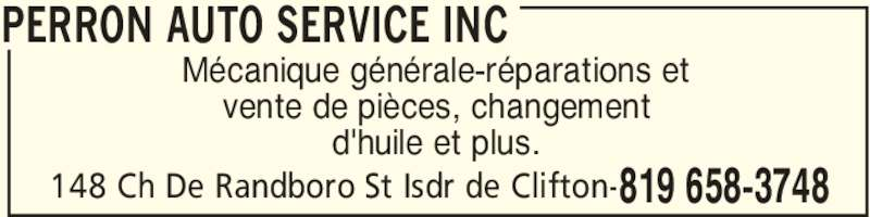 Perron Auto Service Inc (819-658-3748) - Annonce illustrée======= - PERRON AUTO SERVICE INC 148 Ch De Randboro St Isdr de Clifton- 819 658-3748 Mécanique générale-réparations et vente de pièces, changement d'huile et plus.