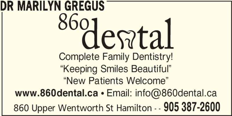 "Dr. Marilyn Gregus (905-387-2600) - Display Ad - 860 Upper Wentworth St Hamilton - - 905 387-2600 DR MARILYN GREGUS Complete Family Dentistry! ""Keeping Smiles Beautiful"" ""New Patients Welcome"""