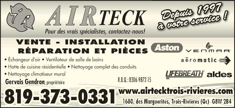 Airteck (819-373-0331) - Annonce illustrée======= - VENTE - INSTALLATION  RÉPARATION ET PIÈCES www.airtecktrois-rivieres.com à votre ser vice ! Pour des vrais spécialistes, contactez-nous! Gervais Gendron, propriétaire R.B.Q.: 8306-9872-15 • Échangeur d'air • Ventilateur de salle de bains • Hotte de cuisine résidentielle • Nettoyage complet des conduits • Nettoyage climatiseur mural