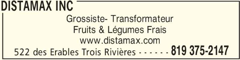 Distamax Inc (819-375-2147) - Annonce illustrée======= - DISTAMAX INC 522 des Erables Trois Rivières - - - - - - 819 375-2147 Grossiste- Transformateur Fruits & Légumes Frais www.distamax.com