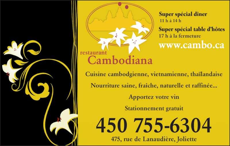 Restaurant Cambodiana (450-755-6304) - Annonce illustrée======= - Cuisine cambodgienne, vietnamienne, thaïlandaise Nourriture saine, fraîche, naturelle et raffinée... Apportez votre vin Stationnement gratuit 450 755-6304 475, rue de Lanaudière, Joliette Super spécial dîner 11 h à 14 h Super spécial table d'hôtes 17 h à la fermeture www.cambo.ca