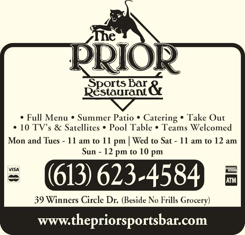 The Prior Sports Bar & Restaurant (613-623-4584) - Annonce illustrée======= - • Full Menu • Summer Patio • Catering • Take Out • 10 TV's & Satellites • Pool Table • Teams Welcomed Mon and Tues - 11 am to 11 pm | Wed to Sat - 11 am to 12 am Sun - 12 pm to 10 pm www.thepriorsportsbar.com