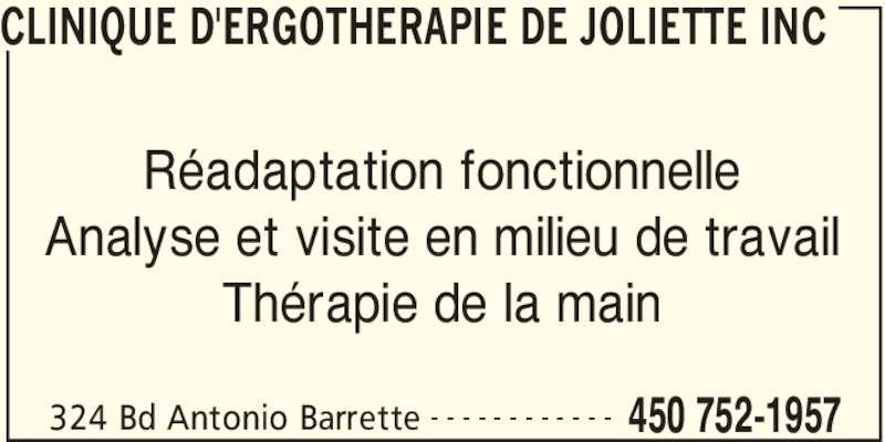 Clinique d'Ergothérapie de Joliette Inc (450-752-1957) - Annonce illustrée======= - CLINIQUE D'ERGOTHERAPIE DE JOLIETTE INC 324 Bd Antonio Barrette 450 752-1957- - - - - - - - - - - - Réadaptation fonctionnelle Analyse et visite en milieu de travail Thérapie de la main