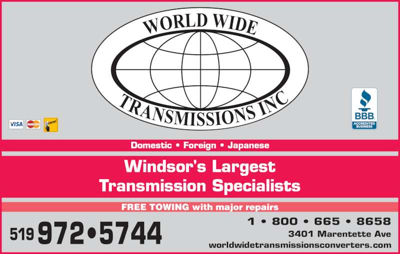 World Wide Transmissions Inc (519-972-5744) - Display Ad - Windsor's Largest Transmission Specialists FREE TOWING with major repairs Domestic • Foreign • Japanese 972•5744519 1 • 800 • 665 • 8658 3401 Marentette Ave worldwidetransmissionsconverters.com