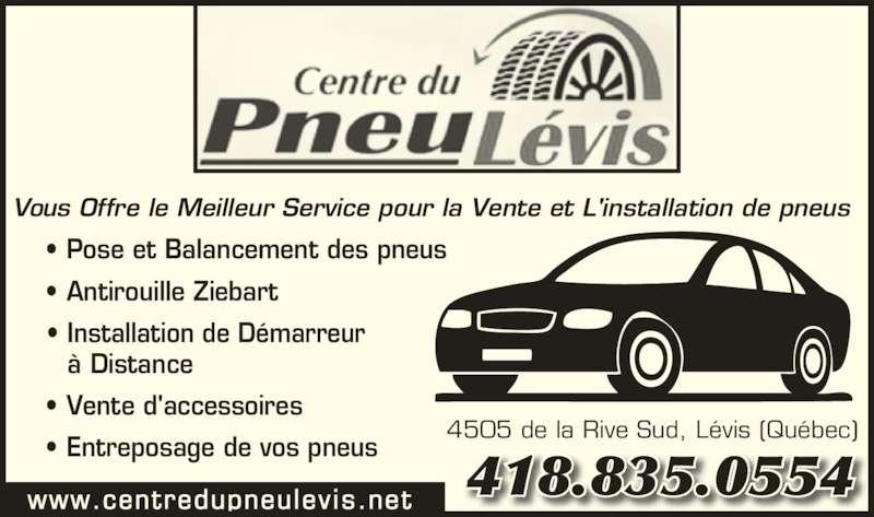 Centre du Pneu Lévis (2006) Inc (418-835-0554) - Annonce illustrée======= - • Pose et Balancement des pneus • Installation de Démarreur    à Distance • Vente d'accessoires • Entreposage de vos pneus Vous Offre le Meilleur Service pour la Vente et L'installation de pneus 4505 de la Rive Sud, Lévis (Québec) www.centredupneulevis.net 418.835.0554 • Antirouille Ziebart