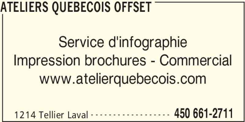 Ateliers Quebecois Offset (450-661-2711) - Annonce illustrée======= - ATELIERS QUEBECOIS OFFSET 1214 Tellier Laval 450 661-2711- - - - - - - - - - - - - - - - - - Service d'infographie Impression brochures - Commercial www.atelierquebecois.com